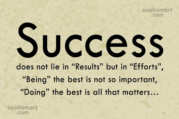success-does-not-lie-in-results-but-in-efforts-being-the-best-is-not-so-important-doing-the-best-is-all-that-matters